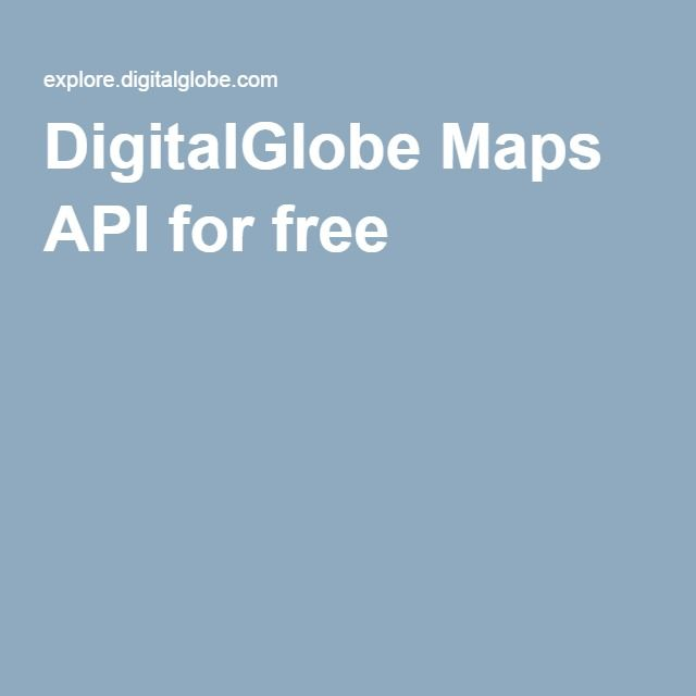 DigitalGlobe Maps API for free App interface Pinterest