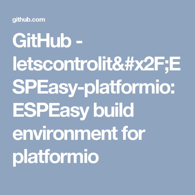 GitHub - letscontrolit/ESPEasy-platformio: ESPEasy build environment
