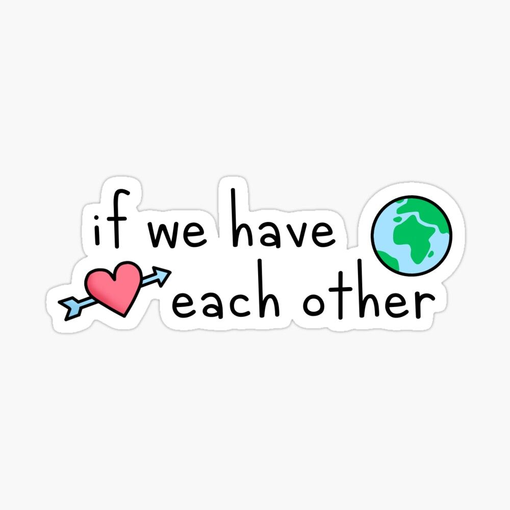 If We Have Each Other Sticker