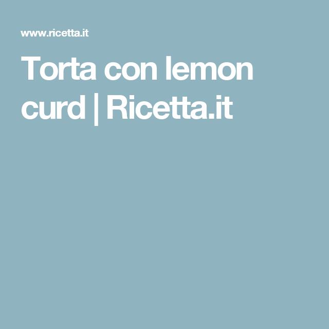 Torta con lemon curd | Ricetta.it