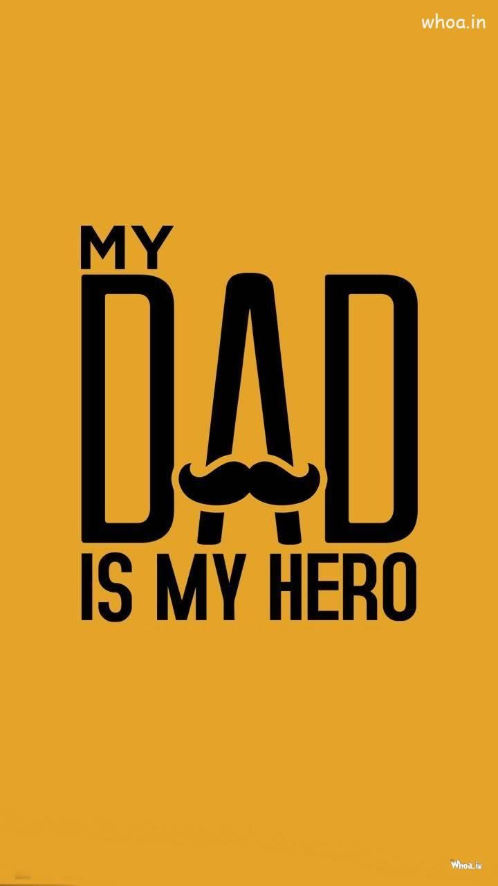 My Dad Is My Hero Hd Mobile Wallpapers Hd Images My Dad My Hero Fathers Day Quotes Message For Dad