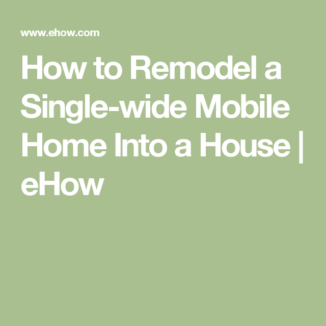 How to Remodel a Single-wide Mobile Home Into a House