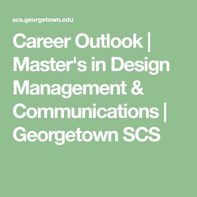 Career Outlook Master S In Design Management Communications Georgetown Scs Design Management High School Summer Programs Online Student