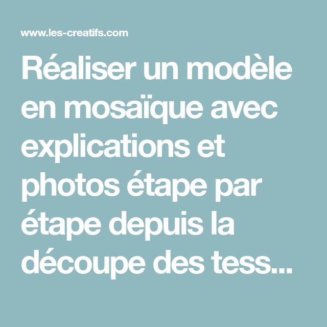 Realiser Un Modele En Mosaique Avec Explications Et Photos Etape Par Etape Depuis La Decoupe Des Tesselles Jusqu Au Vernissage Pou Mosaique Modelisme Debutant
