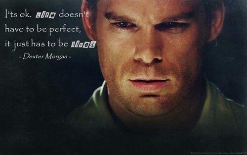 Dexter Morgan Quotes Dexter Dexter Morgan Dexter Finale