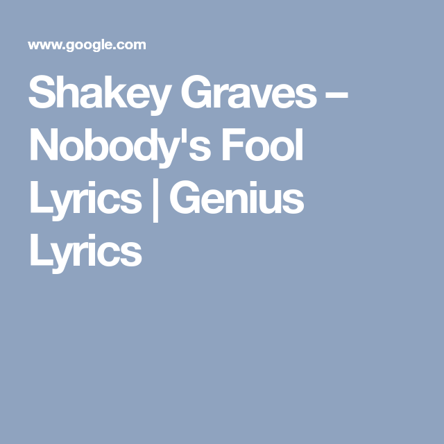 Shakey Graves Nobody S Fool Lyrics Genius Lyrics The Fool Shakey Graves Lyrics Percolater / original release date: pinterest