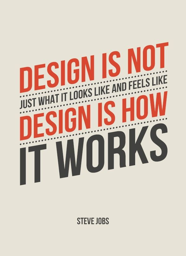 Design is not just what it looks like and feels like. Design is ...