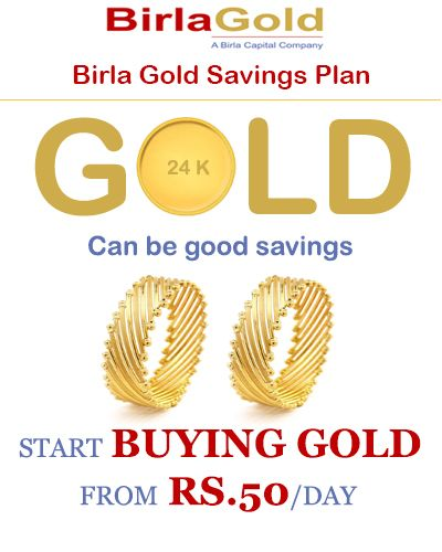 Start Buying gold from Rs. 50/ Day visit www.birlagold.com