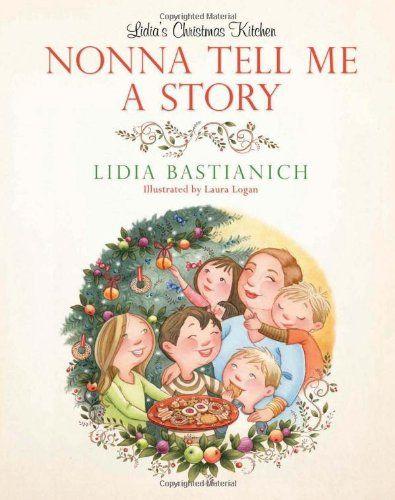 Nonna Tell Me a Story Lidia\u0027s Christmas Kitchen Lidia Bastianich