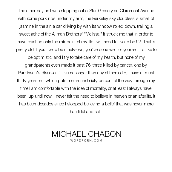 "Michael Chabon - ""The other day as I was stepping out of Star Grocery on Claremont Avenue with some..."". death, religion, soul, age, mortality"