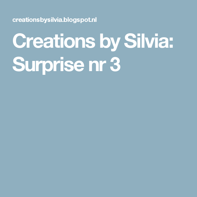 Creations by Silvia: Surprise nr 3