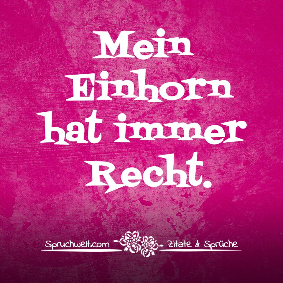Mein Einhorn hat immer Recht! - Einhornsprüche, Einhorn-Spruch, schöne Sprüche über Einhörner und das Einhorn in Dir! #zitate #sprüche #spruchbilder #deutsch