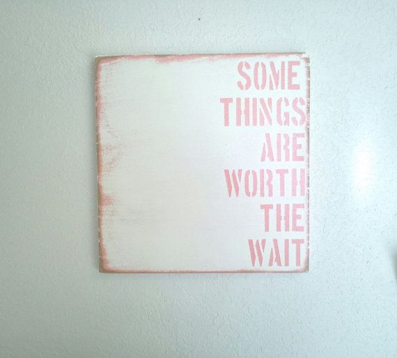 a88cc0cd9d14 Some Things Are Worth The Wait-Distressed Wood Sign-Pink   White ...