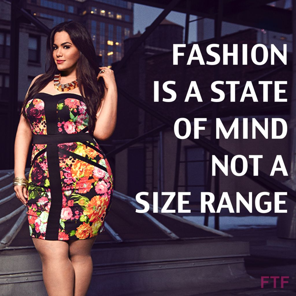 fashion is a state of mind, not a size range. fashion to figure