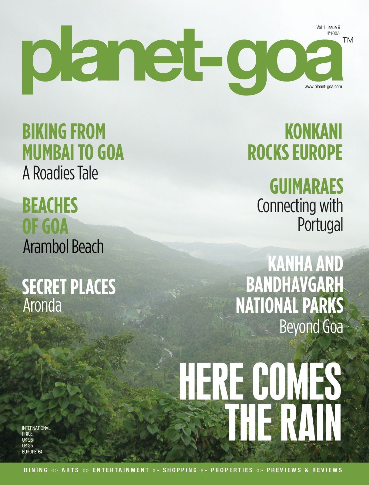 Know all about Goa and more with the latest issue of Goa's best travel magazine. Grab a copy of the Planet Goa magazine Volume 1 Issue 9 and discover the hidden wonders of Goa, visit the famous beaches of Goa, unravel the mystery of the monsoons in Goa and make the best of your vacation in Goa.