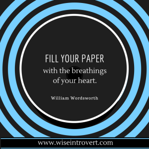William Wordsworth quote, Fill Your Paper...in the post: Very Inspiring Blogger Award - Wise Introvert