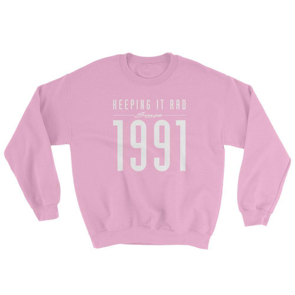 """Keeping it rad since 1991"" Sweatshirt"