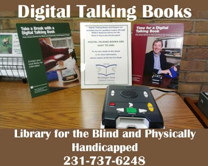 Please visit madl.org for more information about services and resources provided by the Library for the Blind and Physically Handicapped. This is a State and Federally funded service for eligible Muskegon County and Ottawa County residents to receive free reading materials.