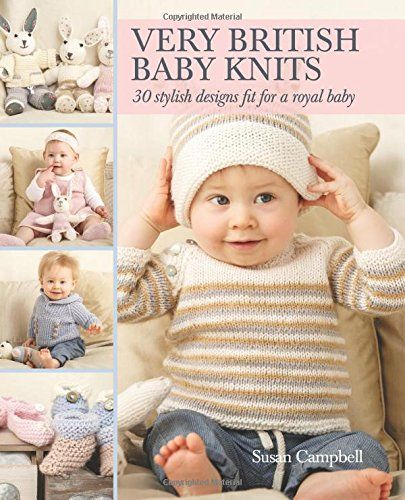 Very British Baby Knits: 30 Stylish Designs Fit For A