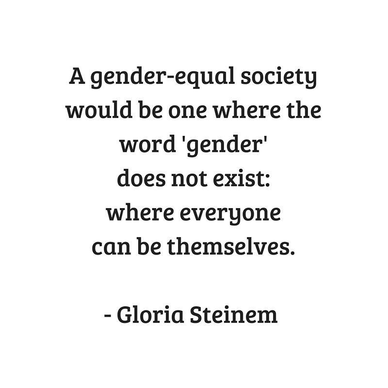 Gloria Steinem Feminist Quotes A Gender Equal Society Gender Equality Quotes Feminist Quotes Women Empowerment Quotes