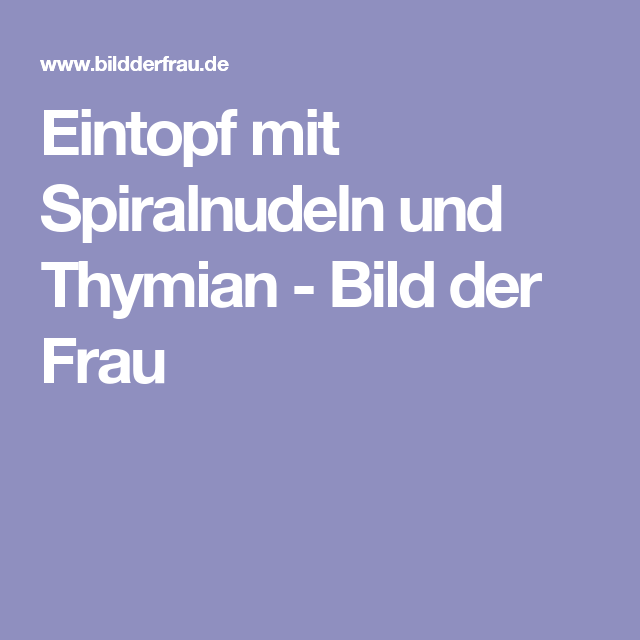 Eintopf mit Spiralnudeln und Thymian - Bild der Frau
