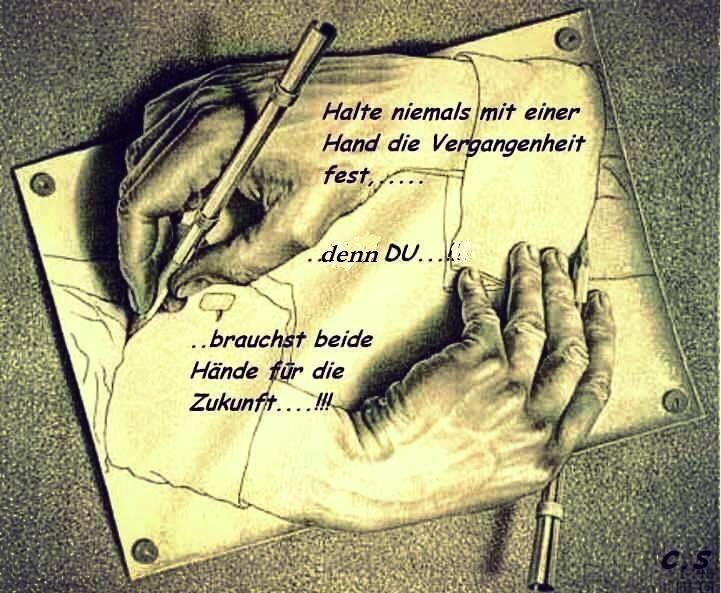 ...Halte niemals mit einer Hand die Vergangenheit fest ...