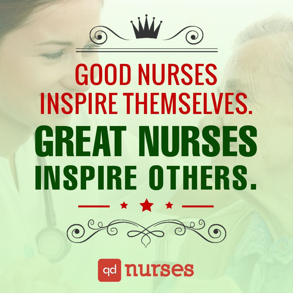 Good nurses inspire themselves great nurses inspire others nursing quotes inspirational memes rn nurse