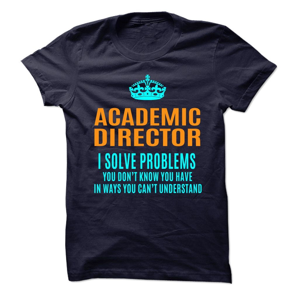 ACADEMIC DIRECTOR SOLVE PROBLEMS YOU DON'T KNOW YOU HAVE T-Shirts, Hoodies. GET IT ==► https://www.sunfrog.com/No-Category/ACADEMIC-DIRECTOR--Solve-problems.html?id=41382