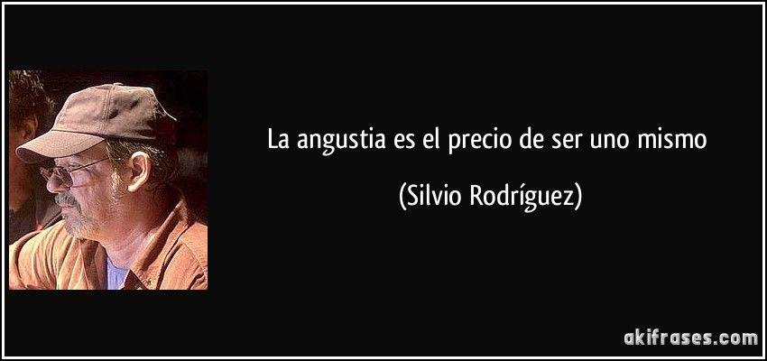 Frase La Angustia Es El Precio De Ser Uno Mismo Silvio Rodriguez 153805 Jpg 850 400 Pixeles Frases Frases De Canciones Canciones