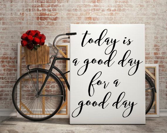 Today Is A Good Day For A Good Day Inspirational Quote Black And