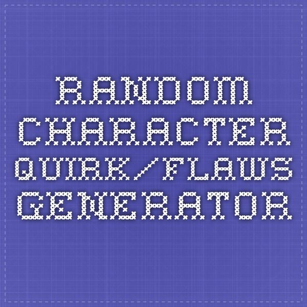 Random Character Quirk/Flaws Generator | Writing Prompt
