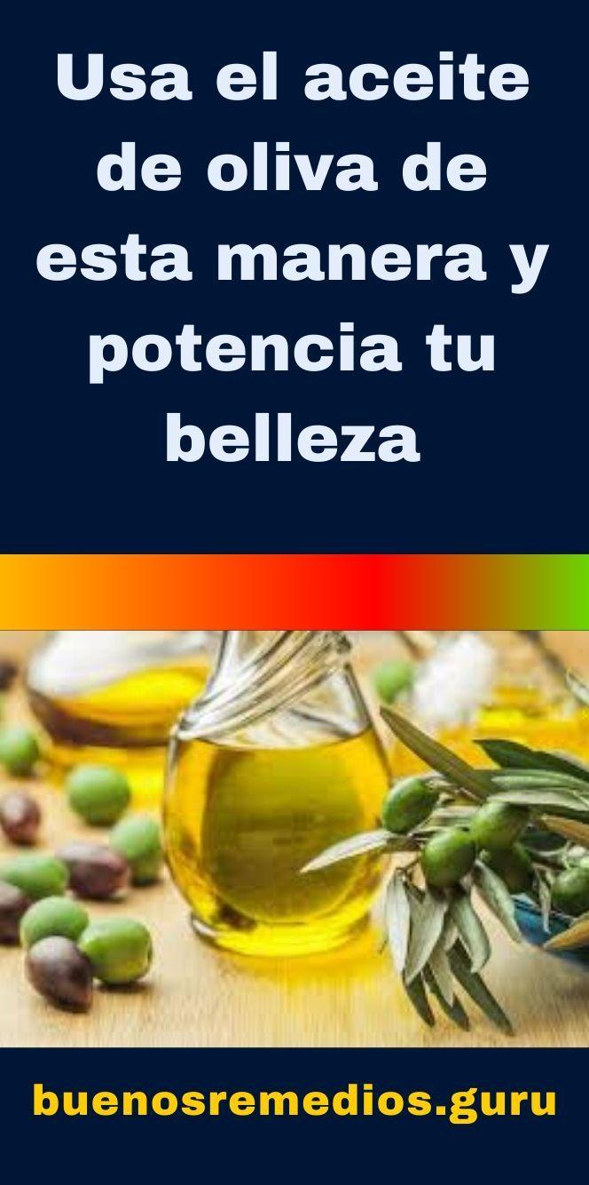 Usa El Aceite De Oliva De Esta Manera Y Potencia Tu Belleza Buenos Remedios Remedios Belleza Remedios Naturales