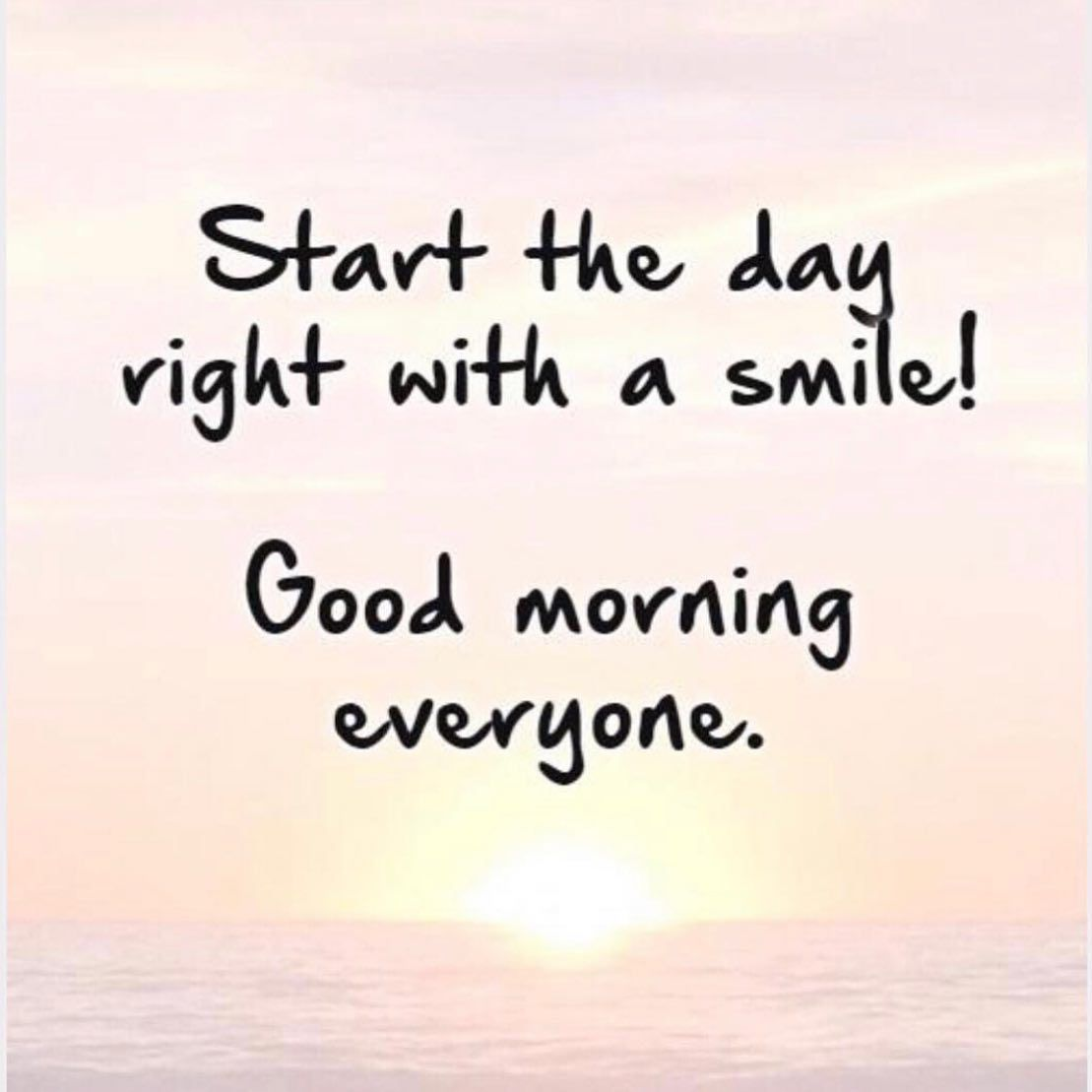 Start The Day Right With A Smile Good Morning Everyone Fun Cute Me Goodmorning P Morning Quotes For Friends Good Day Quotes Good Morning Quotes
