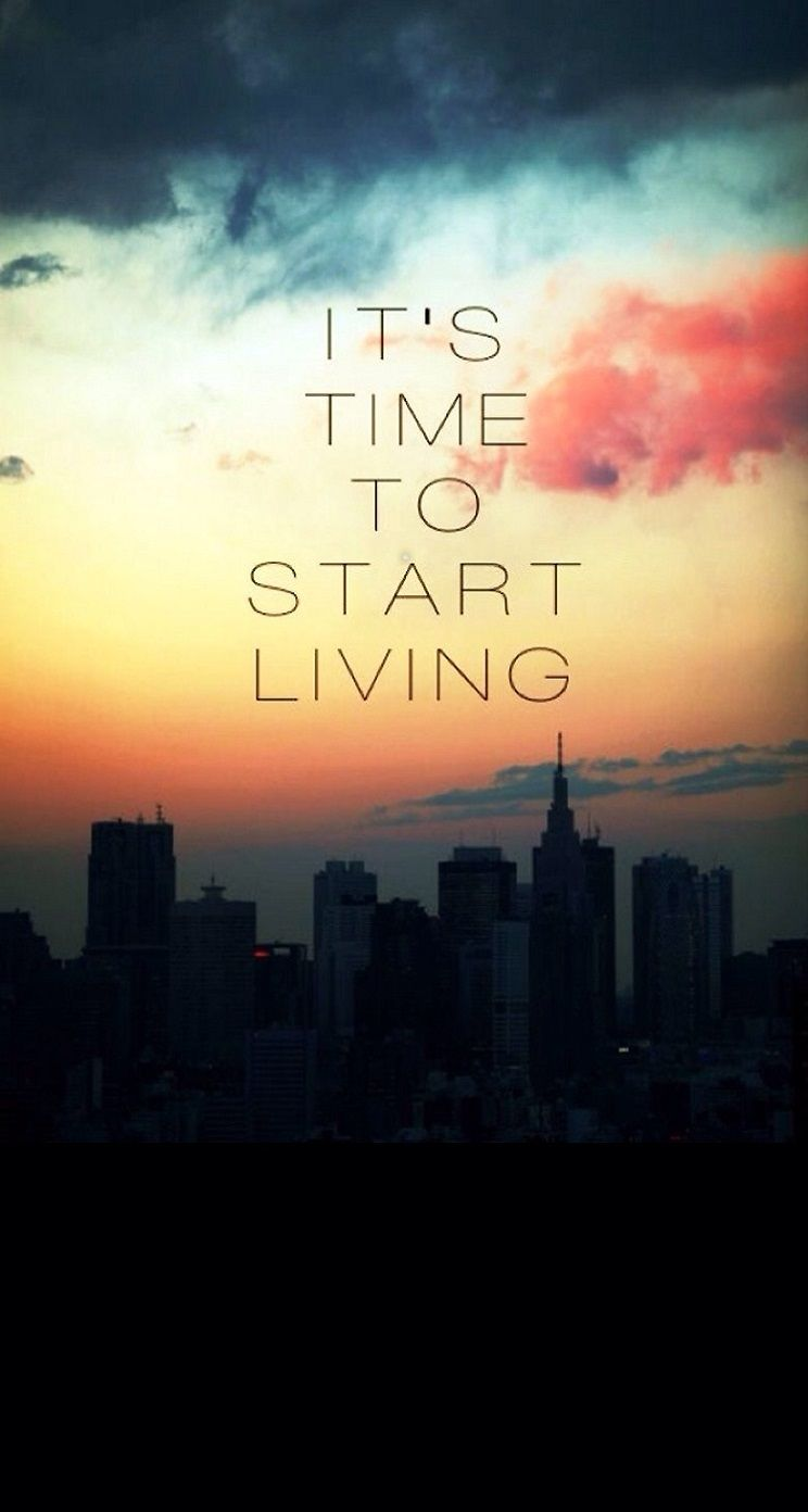 Itu0027s Time To Start Living. IPhone Wallpapers Quotes And Typography. Tap For  More IPhone Backgrounds!   @mobile9