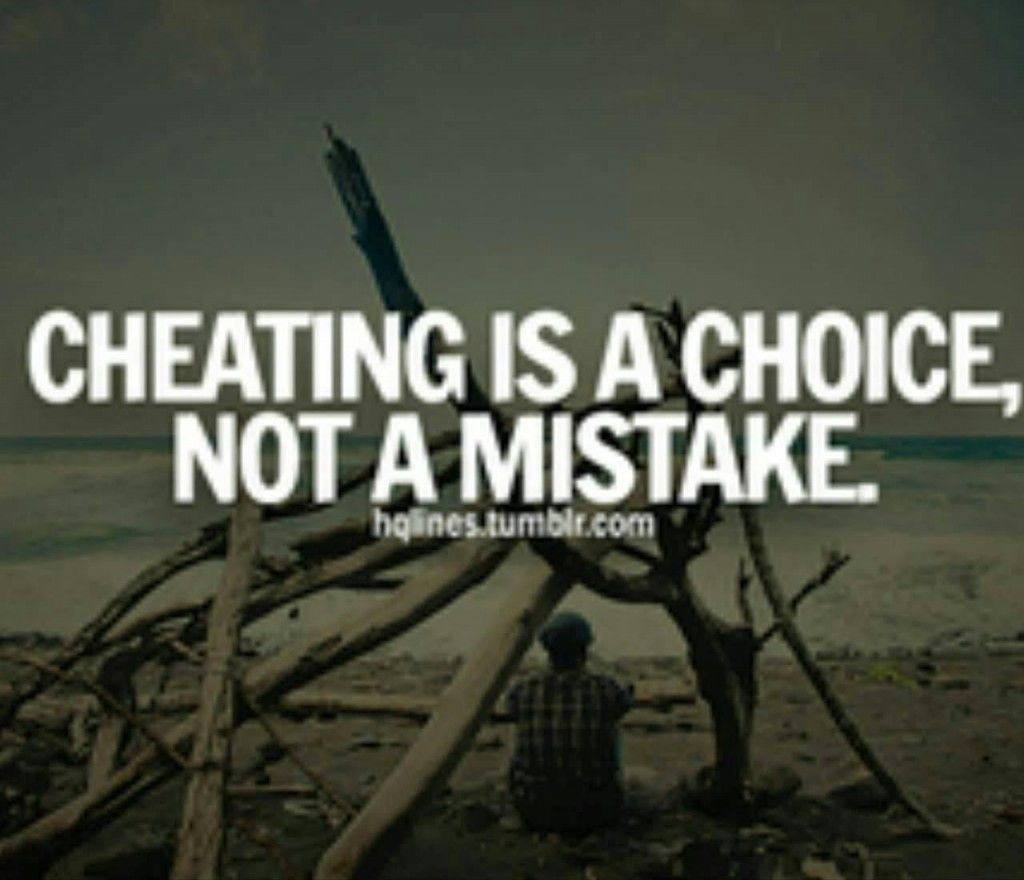 And there are NO reasons nor ANY excuses for doing it NONE whatsoever Quotes About CheatingCheating