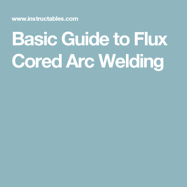 Basic Guide to Flux Cored Arc Welding | Arc welding