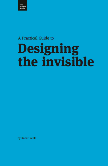 Designing the Invisible (2011)  Robert Mills  Courtesy Five simple steps  #BOOKS