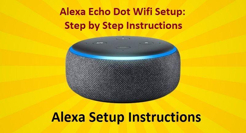 Alexa Echo Dot Wifi Setup Step By Step Instructions Alexa Setup Alexa App Alexa Echo