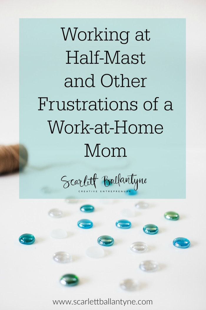 That Mom Hustle, the frustrations of a work at home mom, frustrations, scarlett ballantyne, blogger