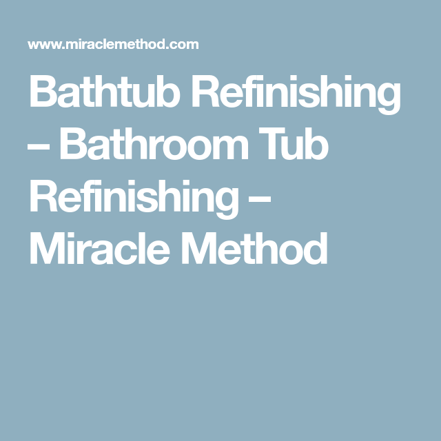 Bathtub Refinishing – Bathroom Tub Refinishing – Miracle Method ...