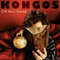 I'm Only Joking by KONGOS on SoundCloud