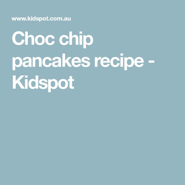 Choc chip pancakes recipe - Kidspot