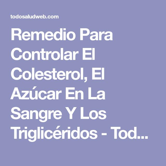 Remedio Para Controlar El Colesterol, El Azúcar En La Sangre Y Los Triglicéridos - Todo salud