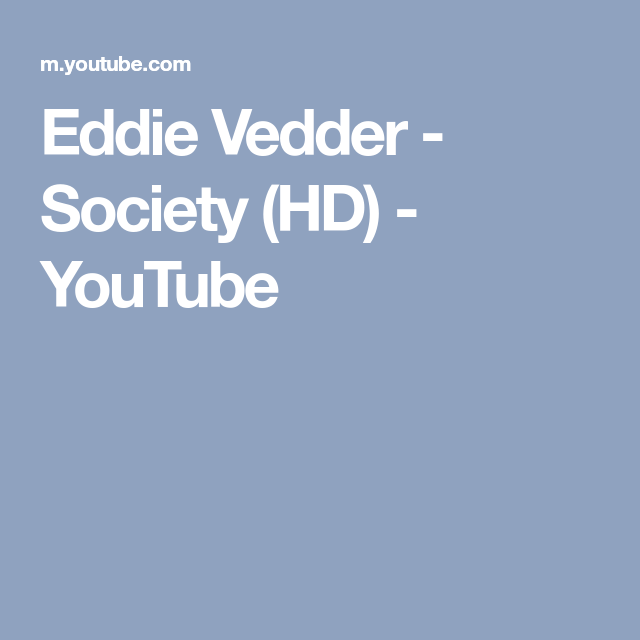 Eddie Vedder Society Hd Youtube Best Songs Pinterest