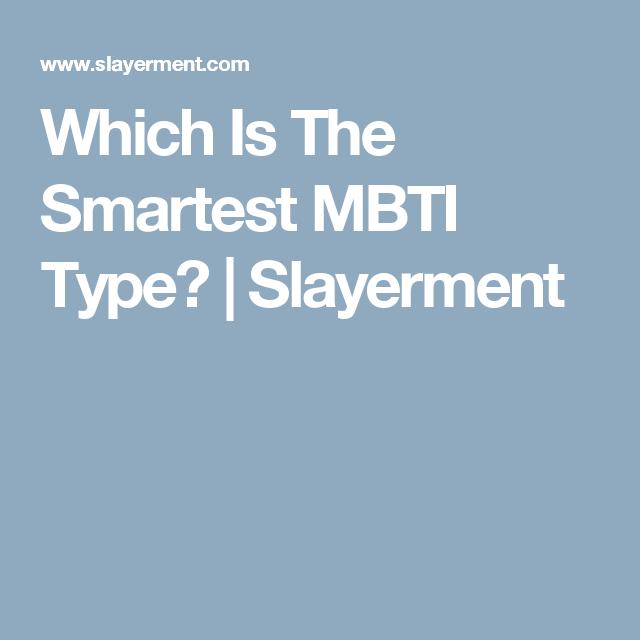 Which Is The Smartest MBTI Type? | Slayerment | MBTI | Mbti