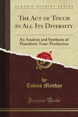 The Act of Touch in All Its Diversity: An Analysis and Synthesis of Pianoforte Tone-Production (Classic Reprint), http://www.amazon.com/dp/B008HWS8IO/ref=cm_sw_r_pi_awdm_Y6idvb1Q2EZ1G