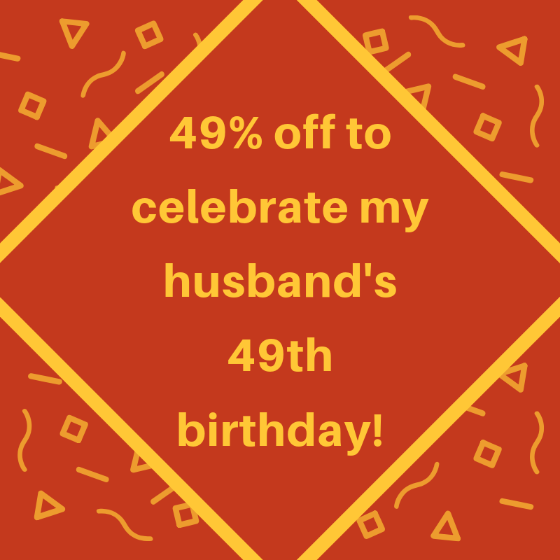 We are celebrating my husband's birthday by offering 49