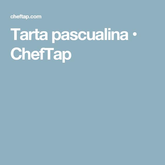 Tarta pascualina • ChefTap
