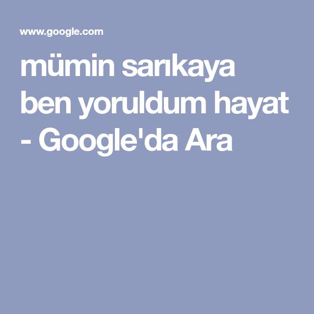 Mumin Sarikaya Ben Yoruldum Hayat Google Da Ara Arama Muzik Hayat
