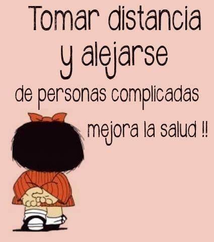 """La genial Mafalda nos da un gran consejo: """"tomar distancia y alejarse de personas complicadas mejora la salud""""."""